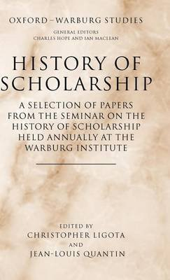 History of Scholarship: A Selection of Papers from the Seminar on the History of Scholarship Held Annually at the Warburg...