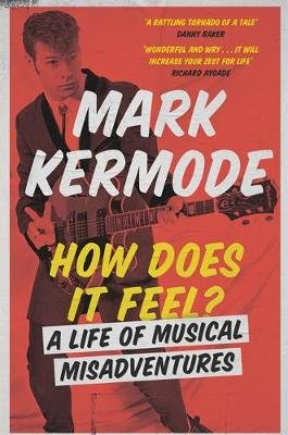 How Does It Feel? - A Life of Musical Misadventures (Paperback): Mark Kermode