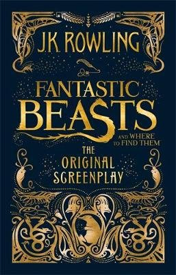 Fantastic Beasts And Where To Find Them - The Original Screenplay (Hardcover): J. K. Rowling