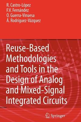 Reuse-Based Methodologies and Tools in the Design of Analog and Mixed-Signal Integrated Circuits (Paperback): Rafael Castro L....
