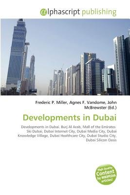 Developments in Dubai (Paperback): Frederic P. Miller, Agnes F. Vandome, John McBrewster