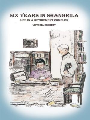 Six Years in Shangrila - Life in a Retirement Complex (Electronic book text): Victoria Beckett