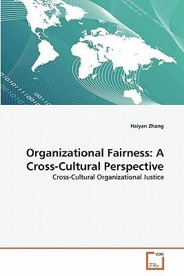 Organizational Fairness - A Cross-Cultural Perspective (Paperback): Haiyan Zhang
