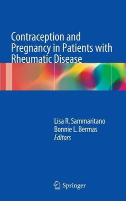 Contraception and Pregnancy in Patients with Rheumatic Disease (Hardcover, 2014): Lisa R. Sammaritano, Bonnie L. Bermas