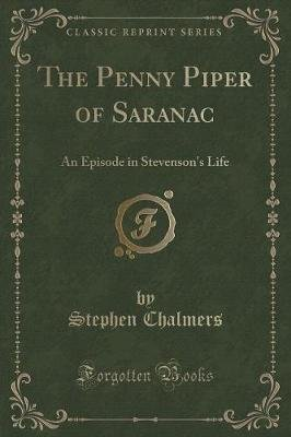 The Penny Piper of Saranac - An Episode in Stevenson's Life (Classic Reprint) (Paperback): Stephen Chalmers