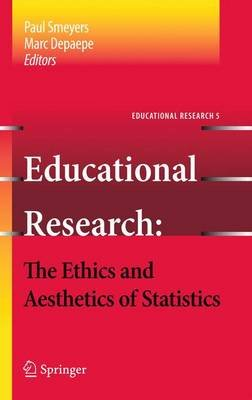 Educational Research - the Ethics and Aesthetics of Statistics (Hardcover, 2010 ed.): Marc Depaepe