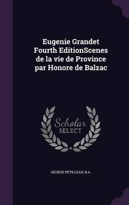 Eugenie Grandet Fourth Editionscenes de La Vie de Province Par Honore de Balzac (Hardcover): Ba George Petilleau