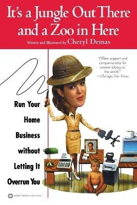 It's a Jungle Out There and a Zoo in Here - Run Your Home Business Without Letting It Overrun You (Paperback): Cheryl Demas