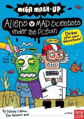 Mega Mash-Up: Aliens v Mad Scientists Under the Ocean (Paperback): Nikalas Catlow, Tim Wesson