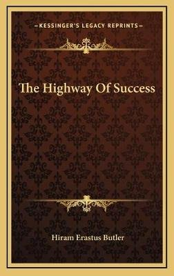 The Highway of Success (Hardcover): Hiram Erastus Butler
