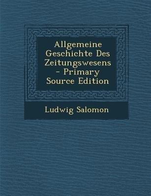 Allgemeine Geschichte Des Zeitungswesens (English, German, Paperback): Ludwig Salomon