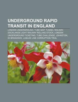 Underground Rapid Transit in England - London Underground, Tube Map, Tunnel Railway, Docklands Light Railway Rolling Stock...