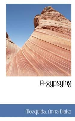 A-Gypsying (Paperback): Mezquida Anna Blake
