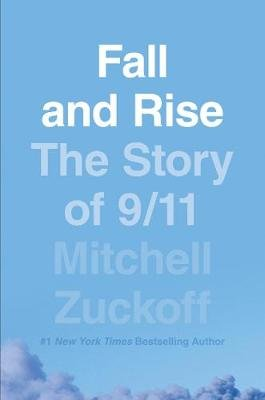 Fall and Rise: The Story of 9/11 (Hardcover): Mitchell Zuckoff