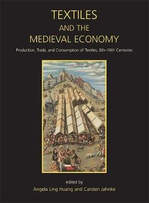 Textiles and the Medieval Economy - Production, Trade, and Consumption of Textiles, 8th-16th Centuries (Paperback): Angela Ling...