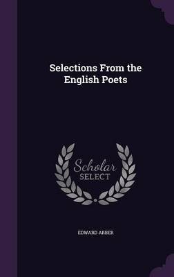 Selections from the English Poets (Hardcover): Edward Arber