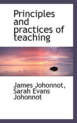 Principles and Practices of Teaching (Paperback): James Johonnot, Sarah Evans Johonnot