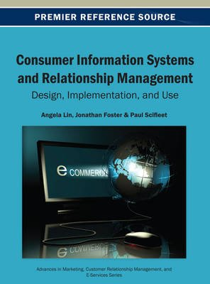Consumer Information Systems and Relationship Management - Design, Implementation, and Use (Hardcover, New): Angela Lin,...