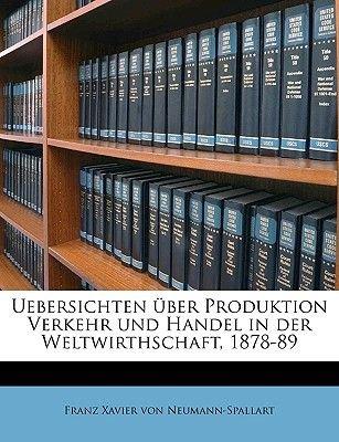Uebersichten Uber Produktion Verkehr Und Handel in Der Weltwirthschaft, 1878-89 Volume 4 (German, Paperback): Franz Xavier Von...