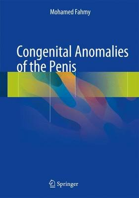 Congenital Anomalies of the Penis (Hardcover, 1st ed. 2017): Mohamed Fahmy