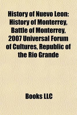 History of Nuevo Len - History of Monterrey, Battle of Monterrey, 2007 Universal Forum of Cultures, Republic of the Rio Grande...