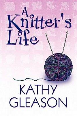 A Knitter's Life (Paperback): Kathy Gleason