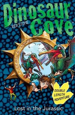 Dinosaur Cove: Lost in the Jurassic (Paperback): Rex Stone