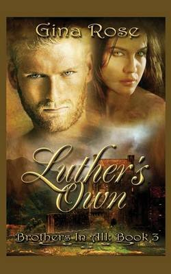 Luther's Own - Brothers in All: Book 3 (Paperback): Gina Rose