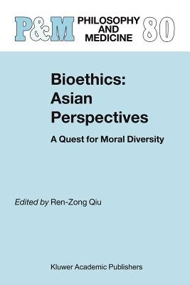 Bioethics: Asian Perspectives - A Quest for Moral Diversity (Paperback, 1st ed. Softcover of orig. ed. 2004): Ren-Zong Qiu