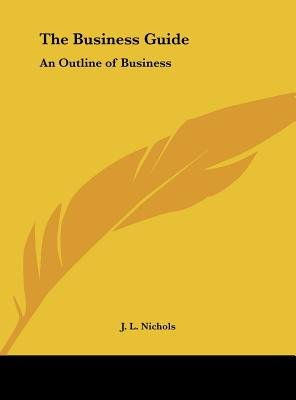 The Business Guide - An Outline of Business (Hardcover): J. L. Nichols