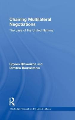 Chairing Multilateral Negotiations - The Case of the United Nations (Hardcover): Spyros Blavoukos, Dimitris Bourantonis