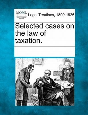 Selected Cases on the Law of Taxation. (Paperback): Multiple Contributors, See Notes Multiple Contributors