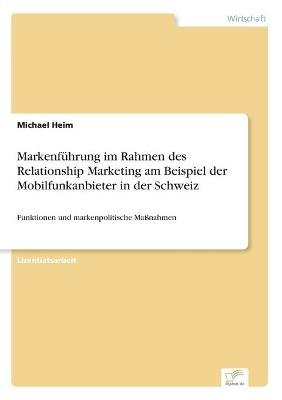 Markenfuhrung Im Rahmen Des Relationship Marketing Am Beispiel Der Mobilfunkanbieter in Der Schweiz (German, Paperback):...