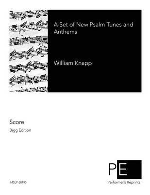 A Set of New Psalm Tunes and Anthems (Paperback): William Knapp