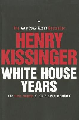 White House Years - The First Volume of His Classic Memoirs (Paperback): Henry Kissinger