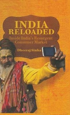 India Reloaded - Inside India's Resurgent Consumer Market (Hardcover): D. Sinha