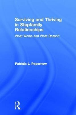 Surviving and Thriving in Stepfamily Relationships: What Works and What Doesn't (Electronic book text): Patricia L....