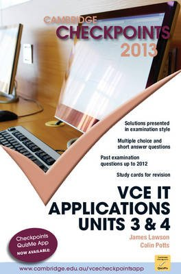 Cambridge Checkpoints VCE IT Applications 2013 (Paperback, Student edition): Colin Potts, James Lawson