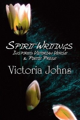 Spirit Writings - Inspired Victorian Verse & Poetic Prose (Paperback): Victoria Johns