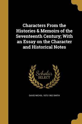 Characters from the Histories & Memoirs of the Seventeenth Century; With an Essay on the Character and Historical Notes...