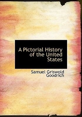 A Pictorial History of the United States (Hardcover): Samuel G Goodrich