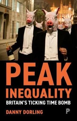 Peak Inequality - Britain's ticking time bomb (Electronic book text): Danny Dorling