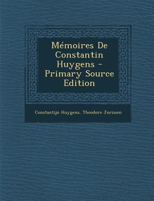 Memoires de Constantin Huygens (English, French, Paperback): Constantijn Huygens, Theodore Jorissen