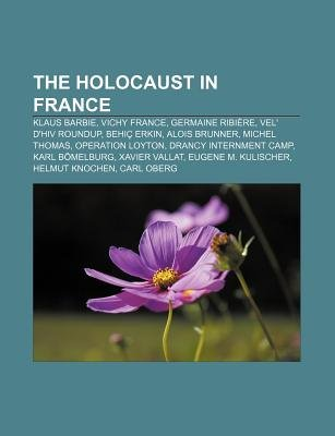 The Holocaust in France - Klaus Barbie, Vichy France, Germaine Ribiere, Vel' D'Hiv Roundup, Behic Erkin, Alois...