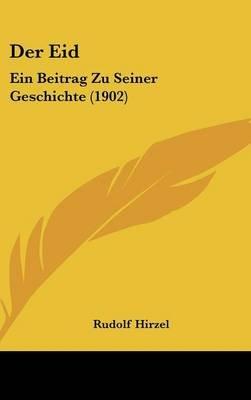 Der Eid - Ein Beitrag Zu Seiner Geschichte (1902) (English, German, Hardcover): Rudolf Hirzel