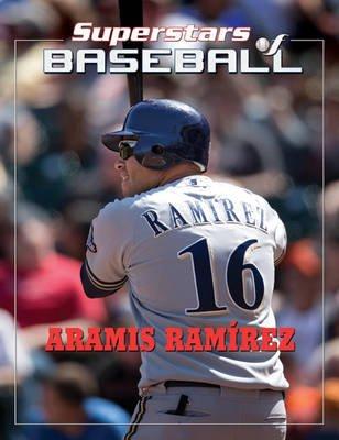 Aramis Ramirez - The Rise to the Top! (Electronic book text): Tania Rodriguez