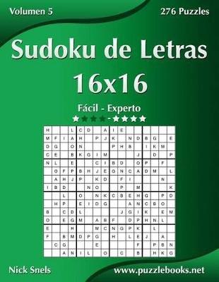 Sudoku de Letras 16x16 - de Facil a Experto - Volumen 5 - 276 Puzzles (Spanish, Paperback): Nick Snels