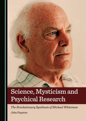 Science, Mysticism and Psychical Research - The Revolutionary Synthesis of Michael Whiteman (Hardcover, 1st Unabridged): John...