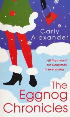 The Eggnog Chronicles (Electronic book text): Carly Alexander