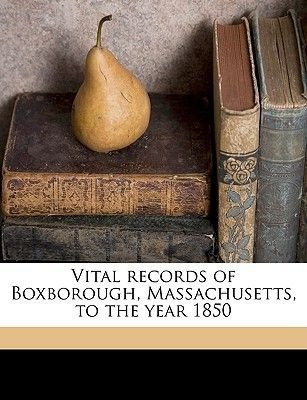 Vital Records of Boxborough, Massachusetts, to the Year 1850 (Paperback): Mass Boxborough, Boxborough Massachusetts Dept of...